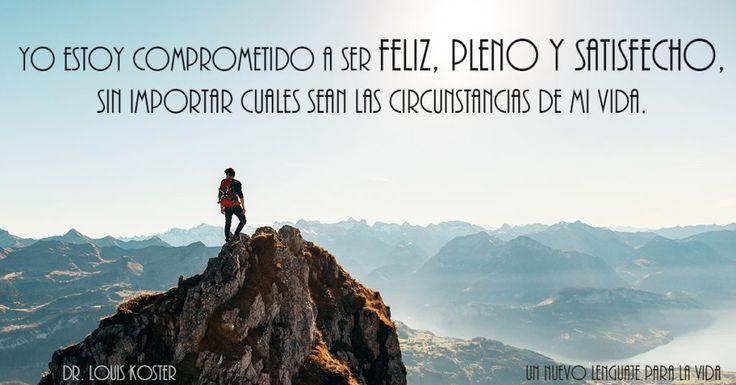 Haz un compromiso firme para ser feliz, pleno y satisfecho con tus circunstancias actuales. Yo le llamo a esto tomar La Decisión. Comprométete a repetir las siguientes palabras por lo menos una vez…