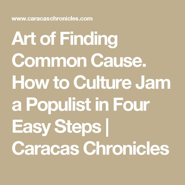 Art of Finding Common Cause. How to Culture Jam a Populist in Four Easy Steps | Caracas Chronicles