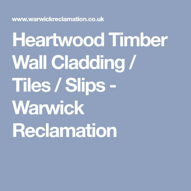 Heartwood Timber Wall Cladding / Tiles / Slips - Warwick Reclamation