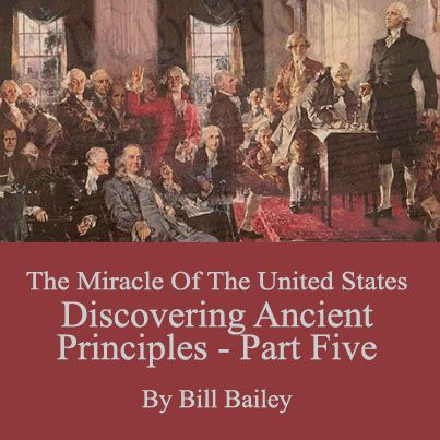 The Miracle of the United States, Discovering the Ancient Principles, Part 5