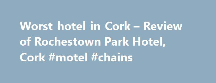 Worst hotel in Cork – Review of Rochestown Park Hotel, Cork #motel #chains http://hotel.remmont.com/worst-hotel-in-cork-review-of-rochestown-park-hotel-cork-motel-chains/  #rochestown park hotel # I visited here for 3 nights in May this year with my wife. Found it to be a very comfortable hotel close to many nearby amenities and tourist atrractions.The room was lovely. I visited here for 3 nights in May this year with my wife. Found it to be a very […]