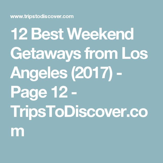 12 Best Weekend Getaways from Los Angeles (2017) - Page 12 - TripsToDiscover.com