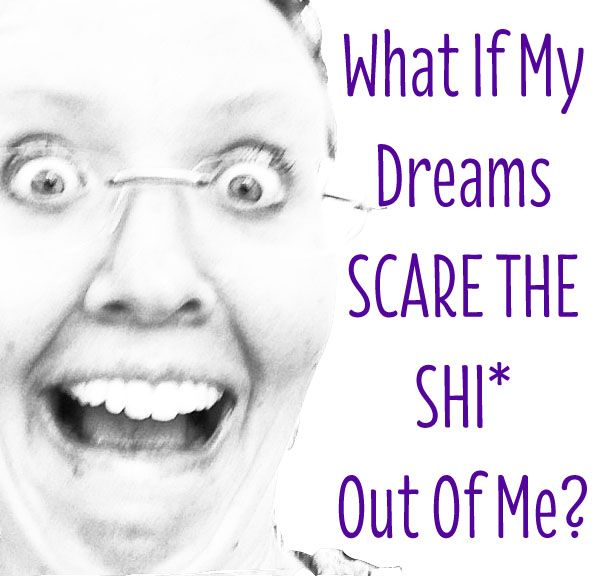 What if my dreams scare me?