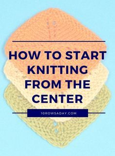Three ways to start knitting from the center | 10 rows a day
