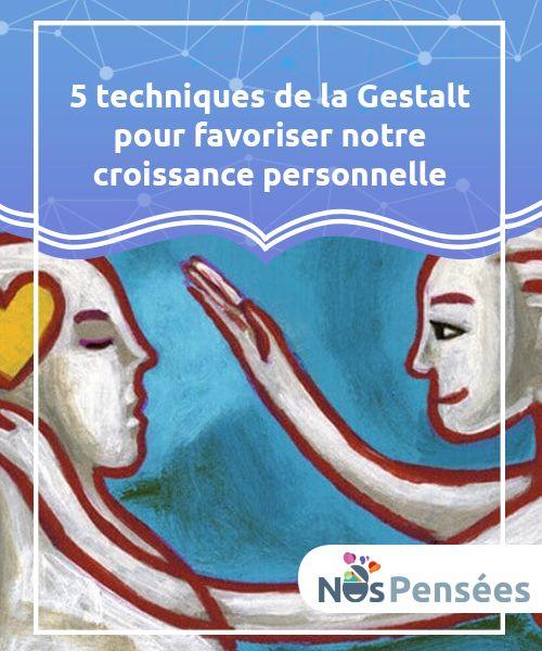 5 techniques de la Gestalt pour favoriser notre croissance personnelle Les #techniques de la Gestalt nous aident à nous #concentrer sur notre présent pour favoriser la réalisation de soi et une prise de décision plus #judicieuse. #Psychologie