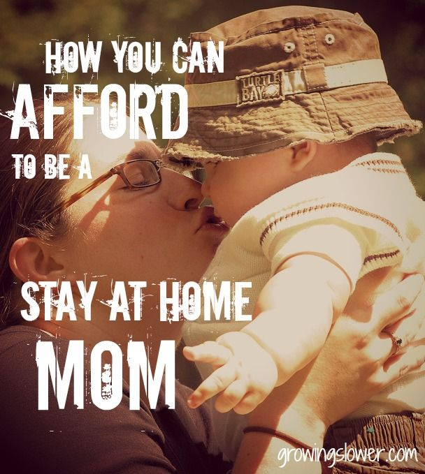 How to Afford to Be a Stay at Home Mom. (Good stuff except I never made anywhere close to 3000 a month, which makes it make even more sense for me to be home.)