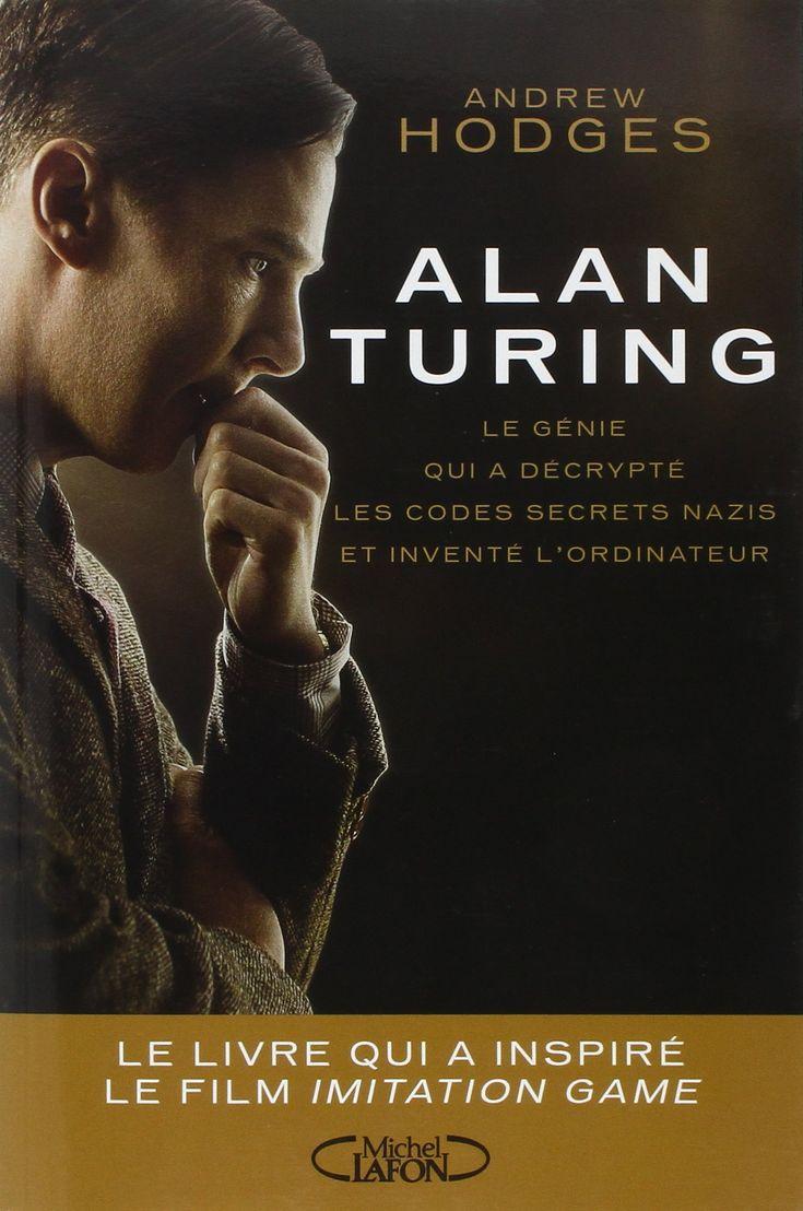 Alan Turing : biographie rédigée par Andrew Hodges, et qui inspiré en 2015 l'excellent film Imitation games, avec Benedict Cumberbatch