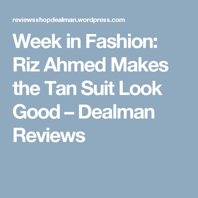 Week in Fashion: Riz Ahmed Makes the Tan Suit Look Good – Dealman Reviews