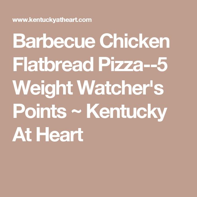 Barbecue Chicken Flatbread Pizza--5 Weight Watcher's Points ~ Kentucky At Heart