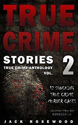 True Crime Stories Volume 2: 12 Shocking True Crime Murder Cases (True Crime Anthology)