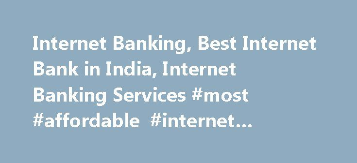 Internet Banking, Best Internet Bank in India, Internet Banking Services #most #affordable #internet #providers http://internet.remmont.com/internet-banking-best-internet-bank-in-india-internet-banking-services-most-affordable-internet-providers/  INTERNET BANKING View transactions on your account. View statements for the last 18 months. Sign-up for CitiAlerts. Link your accounts for a single login. Spend Analyser to track your spend pattern. Get User ID and Password to access your account…