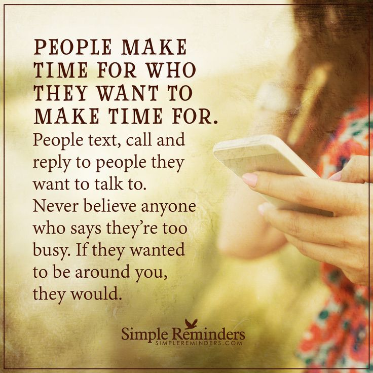 People Make Time For Who They Want People Make Time For