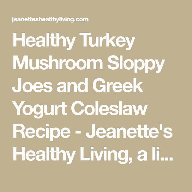 Healthy Turkey Mushroom Sloppy Joes and Greek Yogurt Coleslaw Recipe - Jeanette's Healthy Living, a lightened up version of this favorite kid meal.