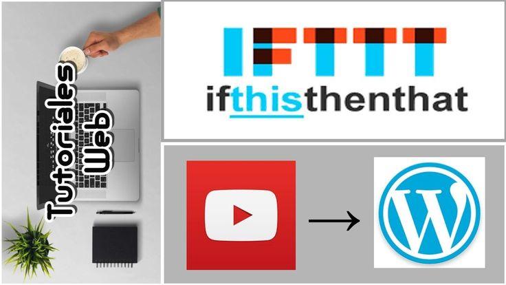 IFTTT 2017 - Publicar automáticamente de Y0utbe a Wordpress (español)