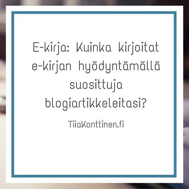 E-kirja: Kuinka kirjoitat e-kirjan hyödyntämällä suosittuja blogiartikkeleitasi?