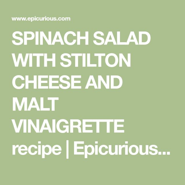SPINACH SALAD WITH STILTON CHEESE AND MALT VINAIGRETTE recipe   Epicurious.com