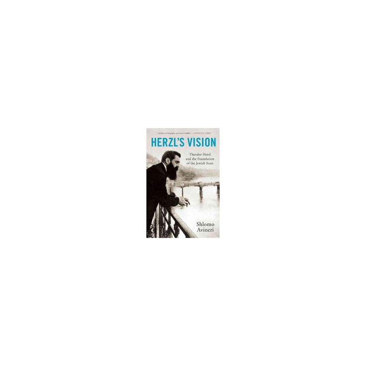Herzl's Vision : Theodor Herzl and the Foundation of the Jewish State (Reprint) (Paperback) (Shlomo
