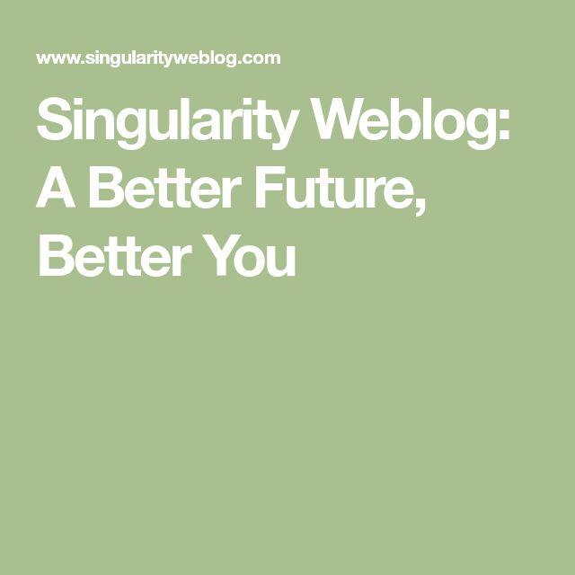 Singularity Weblog: A Better Future, Better You