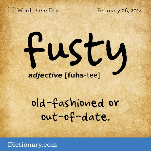 fusty  \ FUHS-tee \  , adjective;     1. old-fashioned or out-of-date, as architecture, furnishings, or the like: They still live in that fusty, gingerbread house . 2. having a stale smell; moldy; musty: fusty rooms that were in need of a good airing . 3. stubbornly conservative or old-fashioned; fogyish.