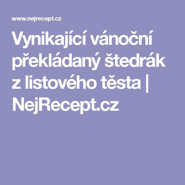 Vynikající vánoční překládaný štedrák z listového těsta | NejRecept.cz
