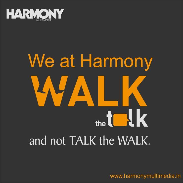 Walk the Talk and not Talk the Walk #HarmonyMultimedia #Advertising #Brand #SocialMedia #Solutions