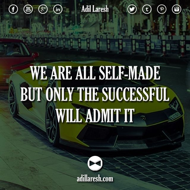 WE ARE ALL SELF-MADE, BUT ONLY THE SUCCESSFUL WILL ADMIT IT... Quote by Someone Who is Self Made, American Made and Definately Becoming Succesful... Gerard the Gman NJ...
