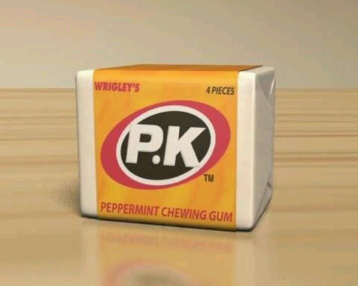 """""""PK, gum, stick it up your bum ... """""""
