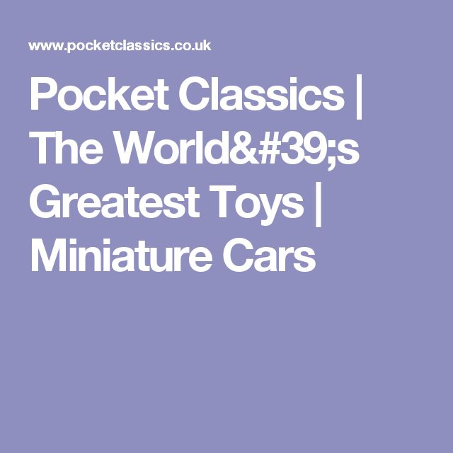 Pocket Classics | The World's Greatest Toys | Miniature Cars