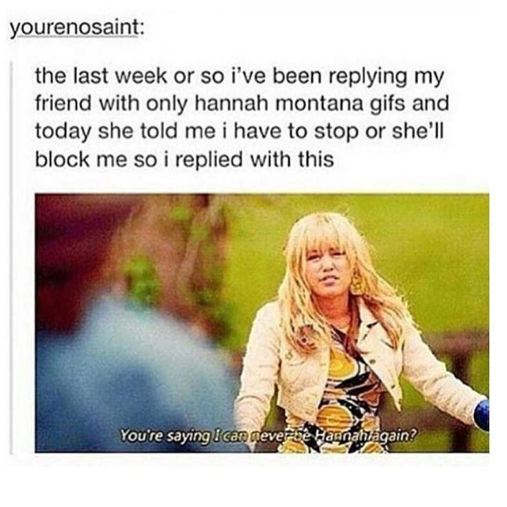 Hahaha i love hannah Montana