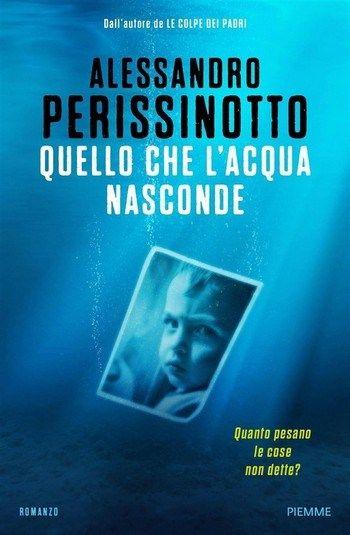 Quello che l'acqua nasconde, Alessandro Perissinotto (Piemme 2017)