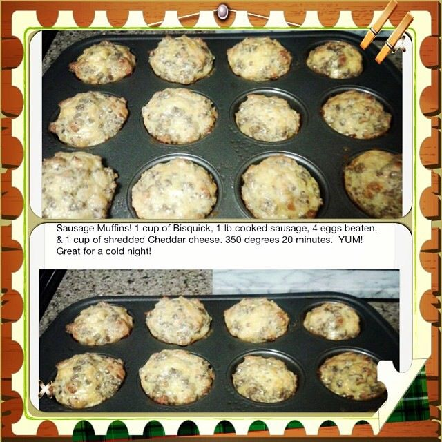 Sausage Breakfast Muffins ~ 1 cup Bisquick; 1lb cooked sausage; 4 beaten eggs; shredded sharp cheddar cheese. Spray pan with Pam. 350 degrees, 20 minutes. Yum!! Great for Supper, too.