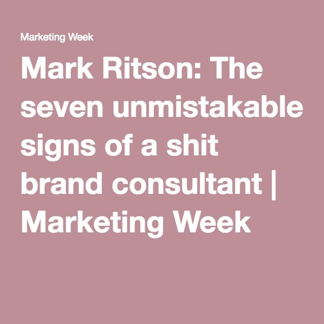 Mark Ritson: The seven unmistakable signs of a shit brand consultant | Marketing Week