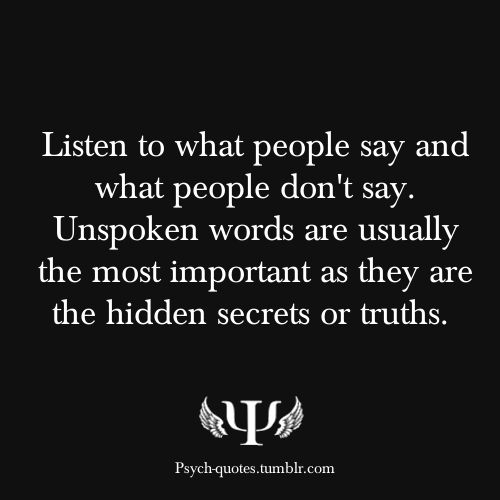 Listen to words unspoken ...