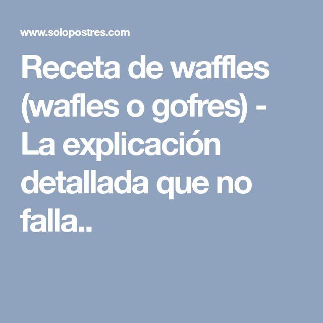 Receta de waffles (wafles o gofres) - La explicación detallada que no falla..