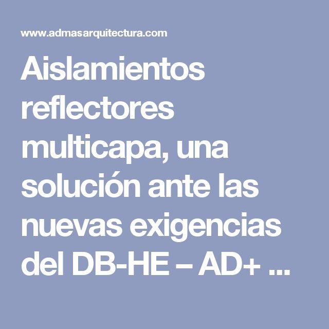 Aislamientos reflectores multicapa, una solución ante las nuevas exigencias del DB-HE – AD+ arquitectura