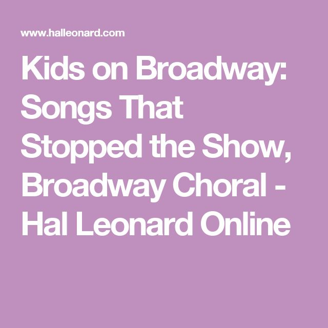 Kids on Broadway: Songs That Stopped the Show, Broadway Choral - Hal Leonard Online