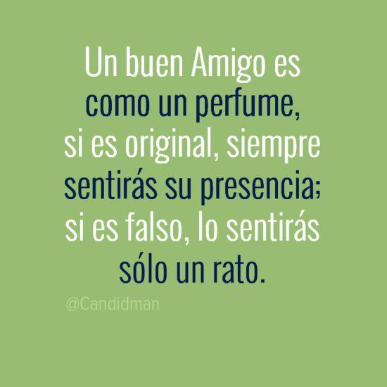 """""""Un buen #Amigo es como un perfume, si es original, siempre sentirás su presencia; si es falso, lo sentirás sólo un rato."""" (Futuro)"""