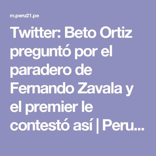Twitter: Beto Ortiz preguntó por el paradero de Fernando Zavala y el premier le contestó así  | Peru21