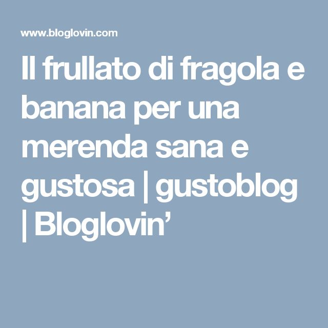 Il frullato di fragola e banana per una merenda sana e gustosa   gustoblog   Bloglovin'