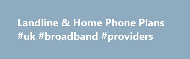 Landline & Home Phone Plans #uk #broadband #providers http://broadband.remmont.com/landline-home-phone-plans-uk-broadband-providers/  #home phone and broadband # Landline Find a phone plan that's right for you Find a phone plan that's right for you Find a phone plan that's right for you Find a phone plan that's right for you Find a phone plan that's right for you Find a phone plan that's right for you Call from landlines to nz mobiles view rates A 30 day minimum payment applies to this…