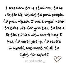 I was born as stubborn as it gets.