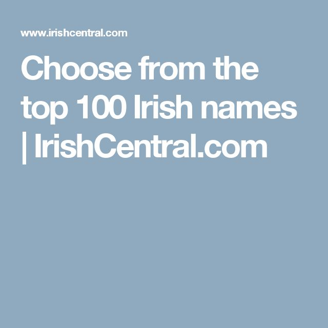 Choose from the top 100 Irish names | IrishCentral.com