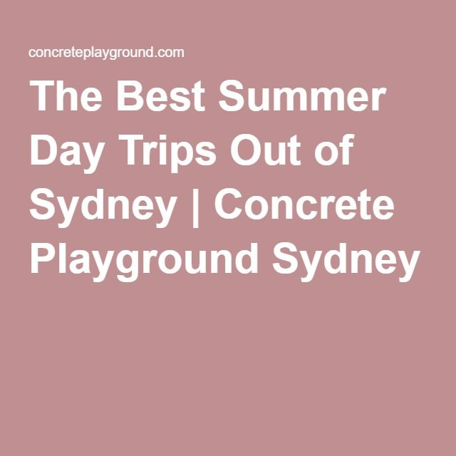 The Best Summer Day Trips Out of Sydney | Concrete Playground Sydney