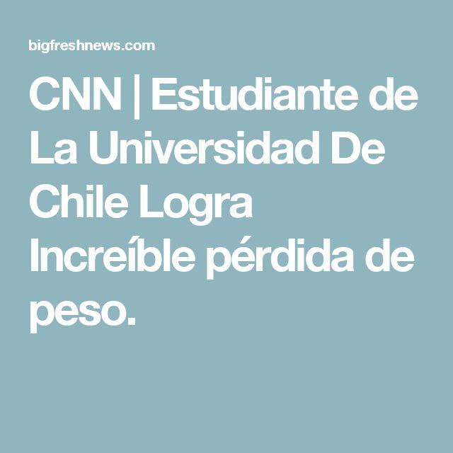 CNN | Estudiante de La Universidad De Chile Logra Increíble pérdida de peso.