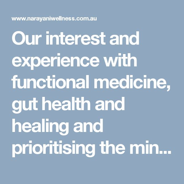 Our interest and experience with functional medicine, gut health and healing and prioritising the mind body connect. We can then see if we need to support with a specific nutrient/s to help a pathway work better. we specialise in gut health & healing and love approaching most complaints with this as a foundation, as it is core to our entire health and well-being.  Visit here: http://www.narayaniwellness.com.au/functional-naturopathy/