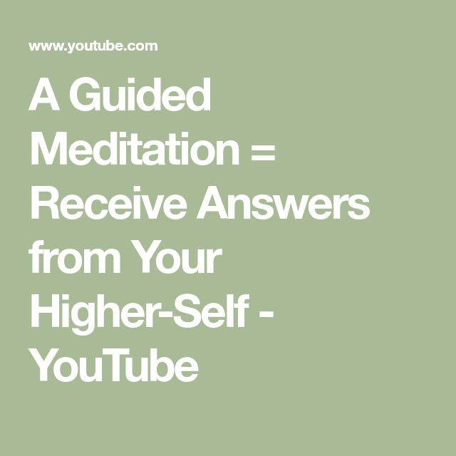 A Guided Meditation = Receive Answers from Your Higher ...