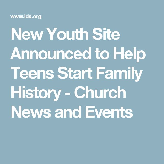 New Youth Site Announced to Help Teens Start Family History - Church News and Events