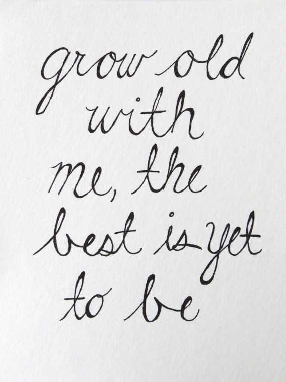8 x 10 Grow Old With Me Art Print by TheArtsyDay on Etsy, $8.00. Handwritten art by my super talented friend!
