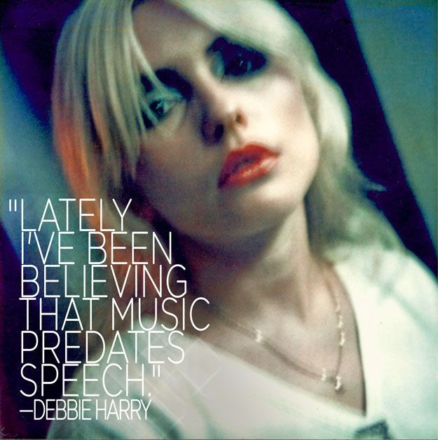 21 Beautiful Reflections About Music From Legendary Musicians. Debbie Harry.