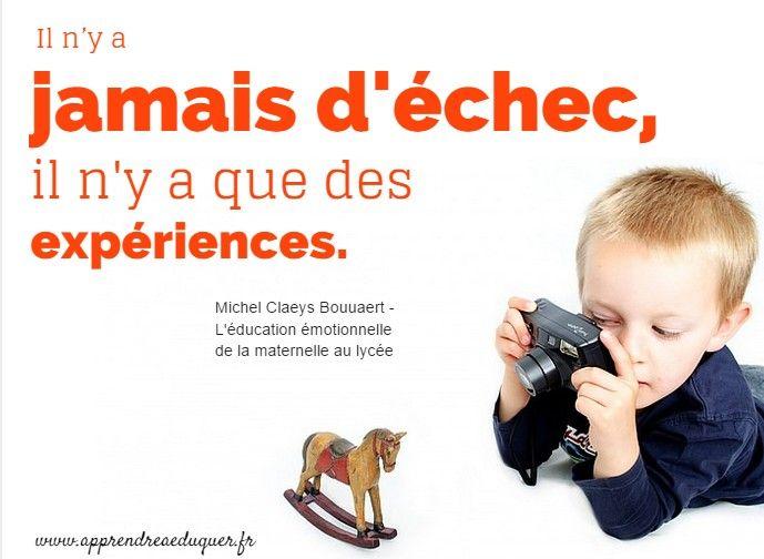 Il n'y a jamais d'échec, il y a seulement ds expériences. Enfants - Education Bienveillante Montessori Maternage Astuce Communication Parentalité positive non violente